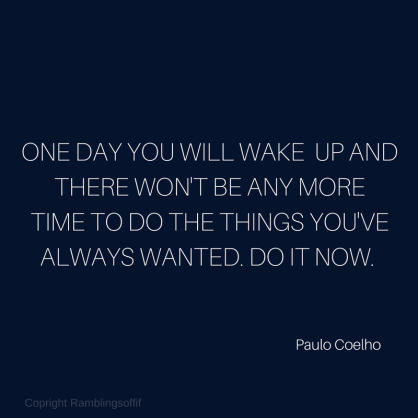 One day you will wake up andthere won't been anymore time to do the things you've always wanted. Do it now.